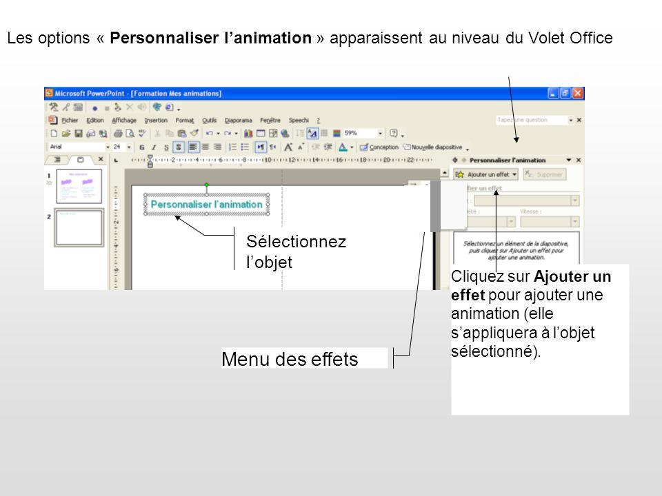 Sélectionnez lobjet Cliquez sur Ajouter un effet pour ajouter une animation (elle sappliquera à lobjet sélectionné). Menu des effets Les options « Per