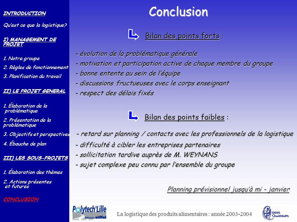 La logistique des produits alimentaires : année 2003-2004 Conclusion INTRODUCTION Quest ce que la logistique? I) MANAGEMENT DE PROJET 1. Notre groupe