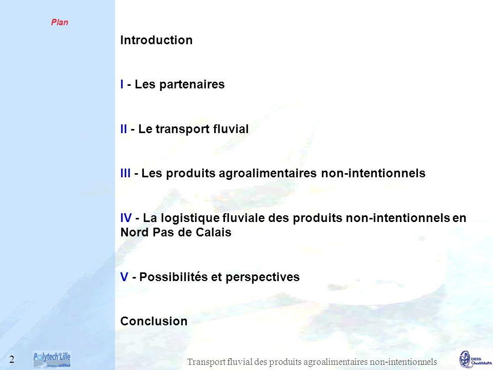 2 Plan Introduction I - Les partenaires II - Le transport fluvial III - Les produits agroalimentaires non-intentionnels IV - La logistique fluviale des produits non-intentionnels en Nord Pas de Calais V - Possibilités et perspectives Conclusion
