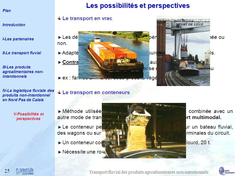 Transport fluvial des produits agroalimentaires non-intentionnels 25 Le transport en conteneurs Méthode utilisée en transfert fluvial uniquement, ou combinée avec un autre mode de transport (route ou voie ferrée) : transport multimodal.