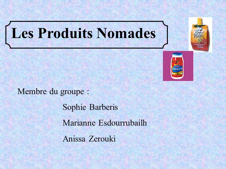 Les Produits Nomades Membre du groupe : Sophie Barberis Marianne Esdourrubailh Anissa Zerouki