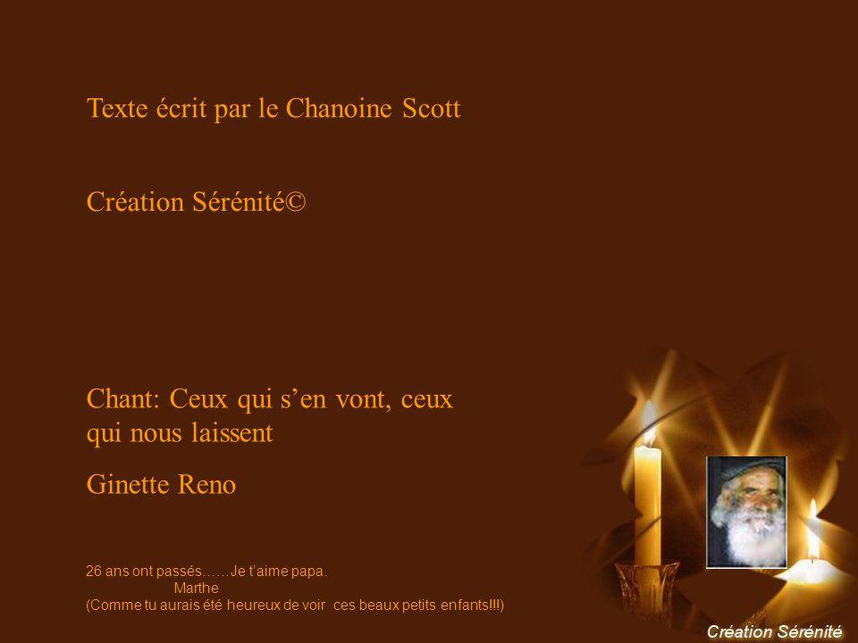 Texte écrit par le Chanoine Scott Création Sérénité© Chant: Ceux qui sen vont, ceux qui nous laissent Ginette Reno 26 ans ont passés……Je taime papa.