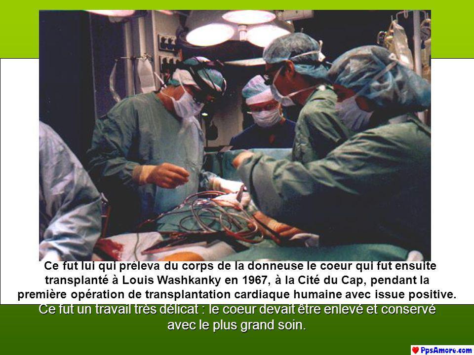 Ce fut lui qui préleva du corps de la donneuse le coeur qui fut ensuite transplanté à Louis Washkanky en 1967, à la Cité du Cap, pendant la première opération de transplantation cardiaque humaine avec issue positive.