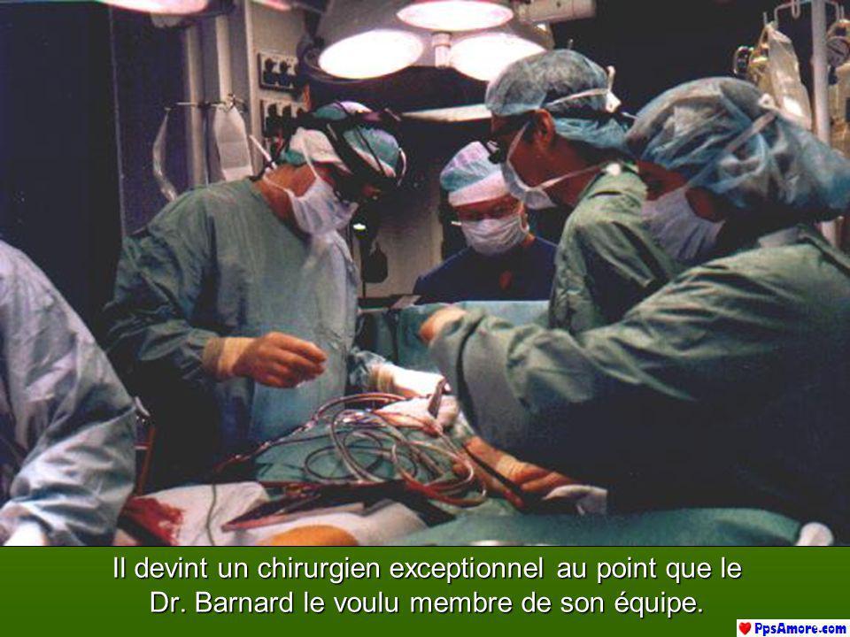 Il devint un chirurgien exceptionnel au point que le Dr. Barnard le voulu membre de son équipe.