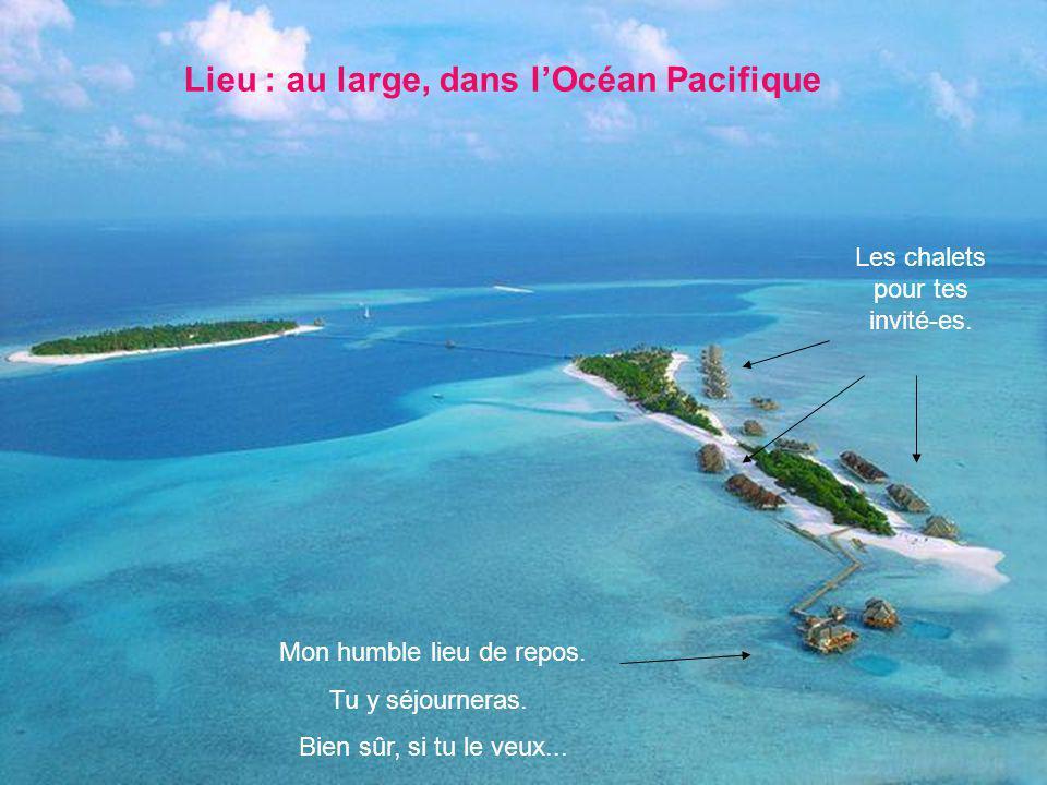 Lieu : au large, dans lOcéan Pacifique Les chalets pour tes invité-es.