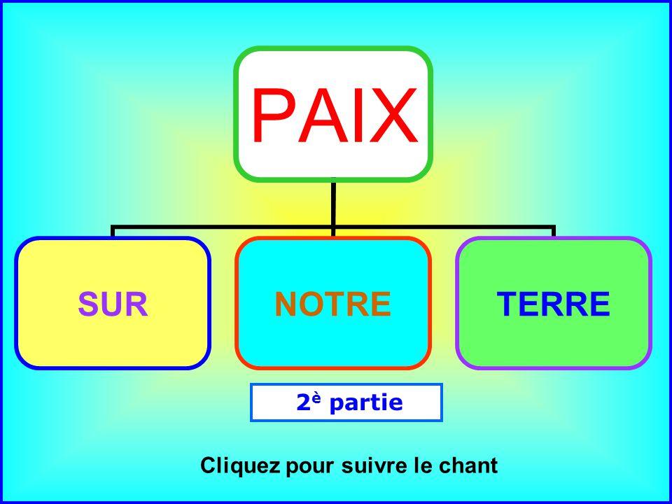 .. PAIX SURNOTRETERRE Cliquez pour suivre le chant 2 è partie
