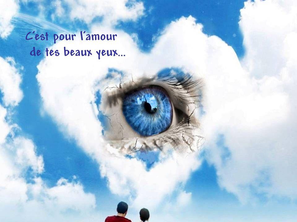 Cest pour lamour de tes beaux yeux…