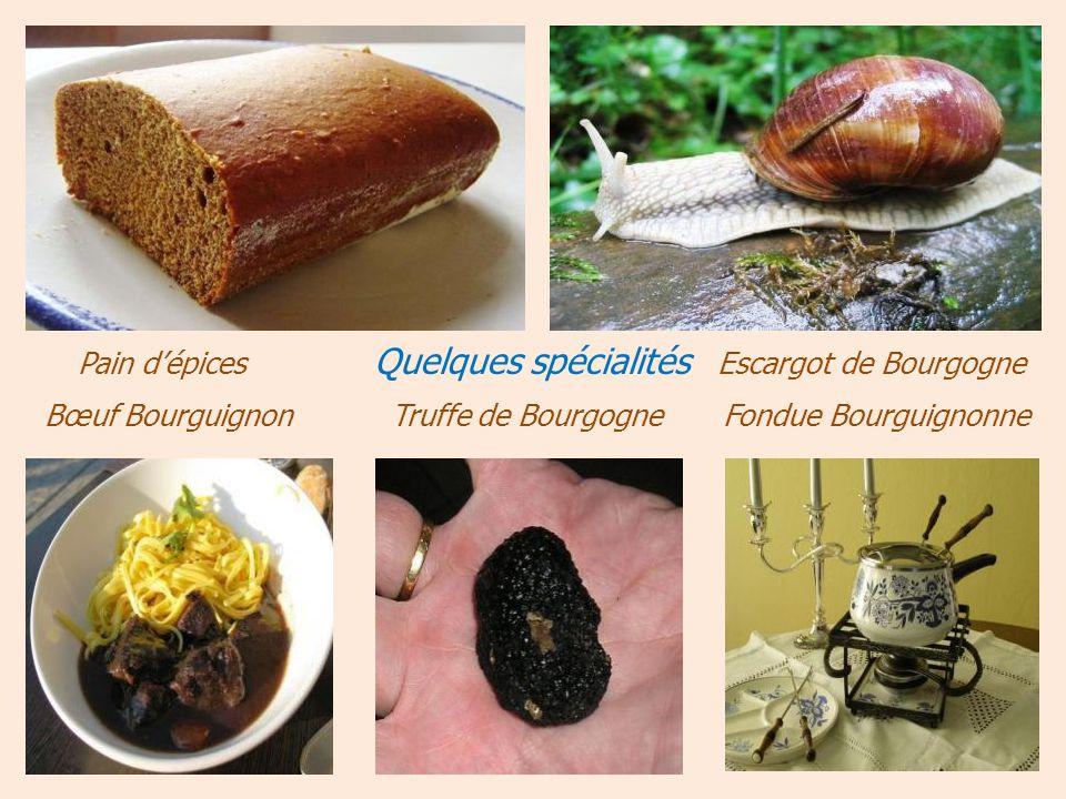 Pain dépices Quelques spécialités Escargot de Bourgogne Bœuf Bourguignon Truffe de Bourgogne Fondue Bourguignonne