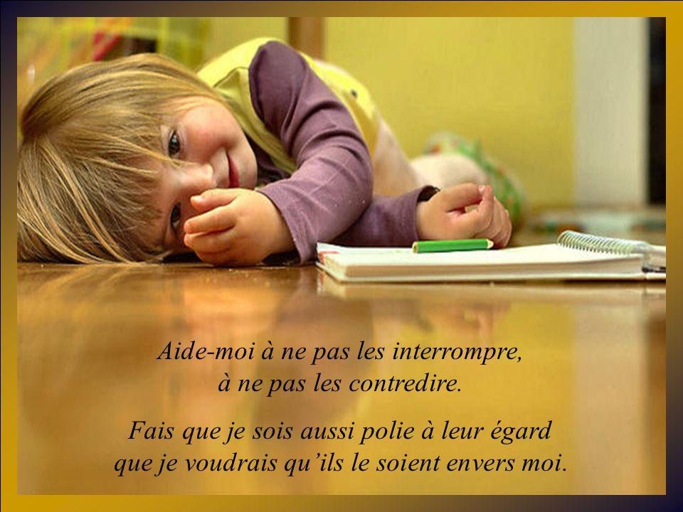 Apprends-moi à comprendre mes enfants. Donne-moi la patience découter ce quils ont à dire, et de leur répondre avec gentillesse.