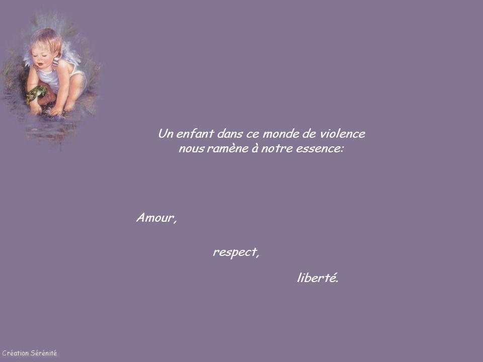 Un enfant dans ce monde de violence nous ramène à notre essence: Amour, respect, liberté.