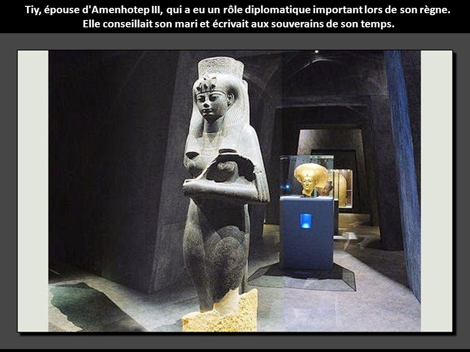 Tiy, épouse d Amenhotep III, qui a eu un rôle diplomatique important lors de son règne.