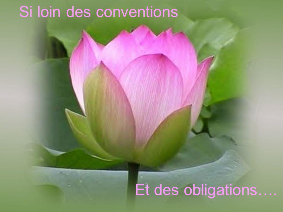 Si loin des conventions Et des obligations….