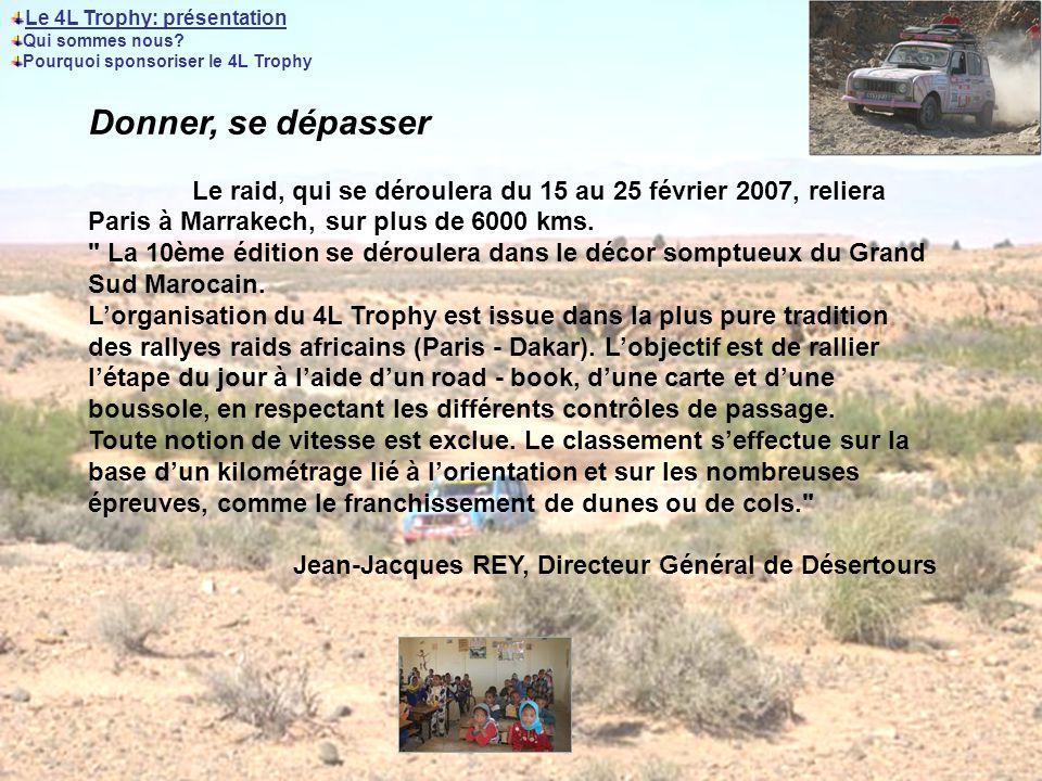Donner, se dépasser Le raid, qui se déroulera du 15 au 25 février 2007, reliera Paris à Marrakech, sur plus de 6000 kms.