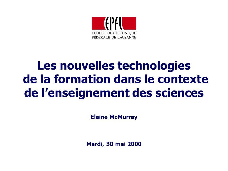 Les nouvelles technologies de la formation dans le contexte de lenseignement des sciences Mardi, 30 mai 2000 Elaine McMurray