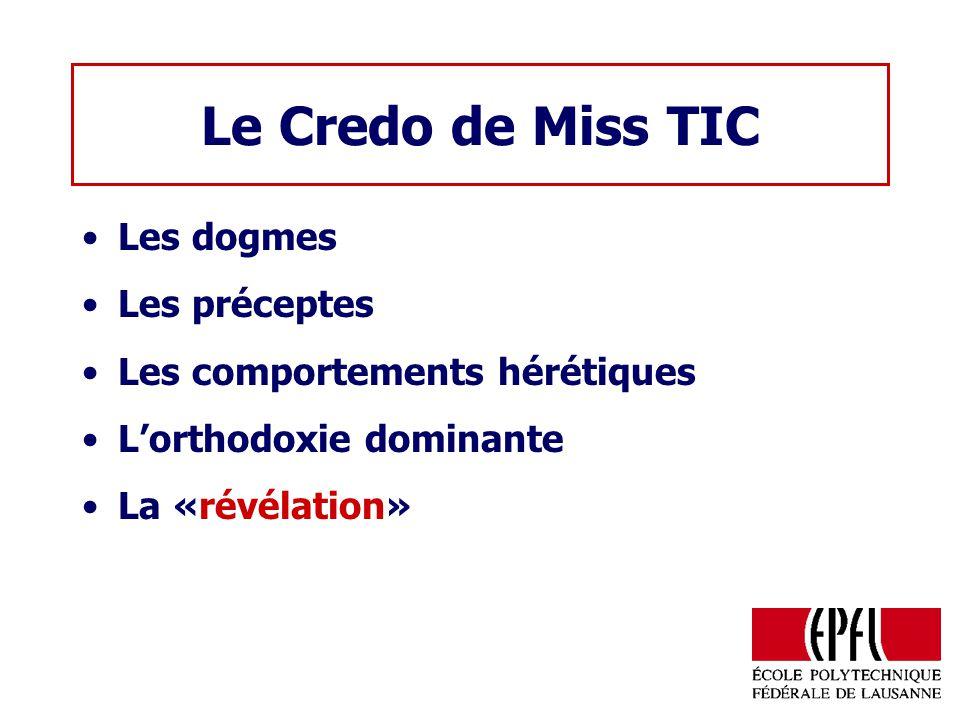 Le Credo de Miss TIC Les dogmes Les préceptes Les comportements hérétiques Lorthodoxie dominante La «révélation»