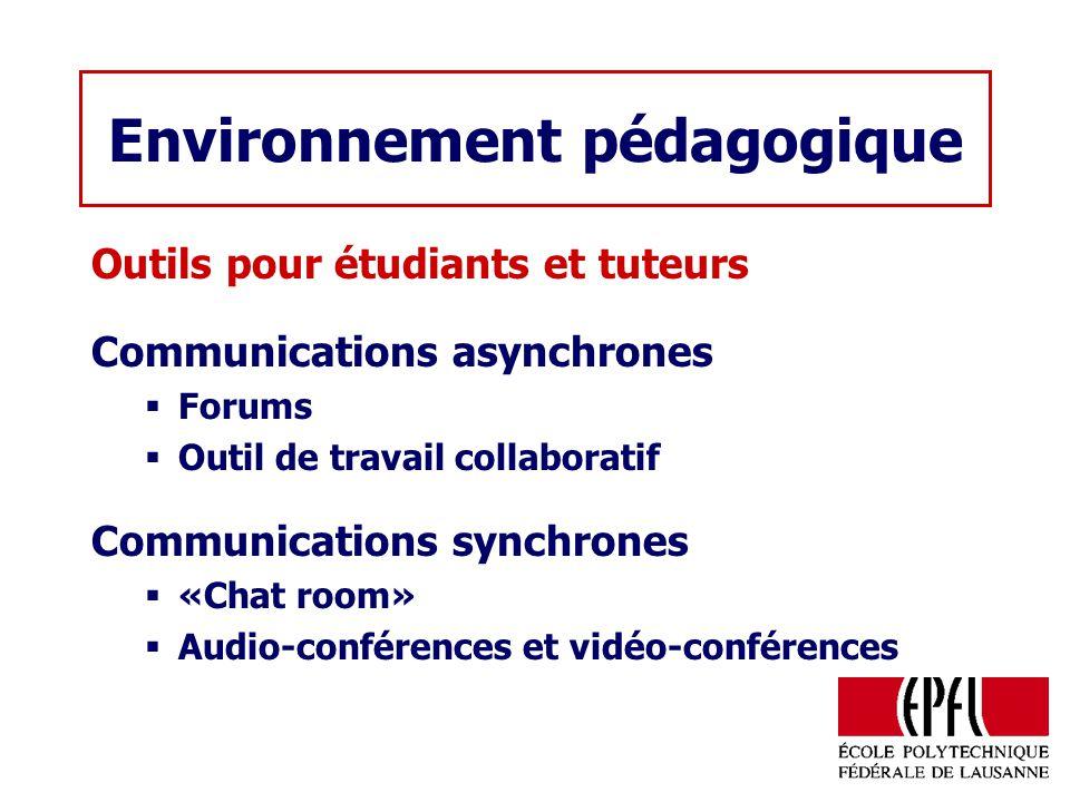 Environnement pédagogique Outils pour étudiants et tuteurs Communications asynchrones Forums Outil de travail collaboratif Communications synchrones «Chat room» Audio-conférences et vidéo-conférences