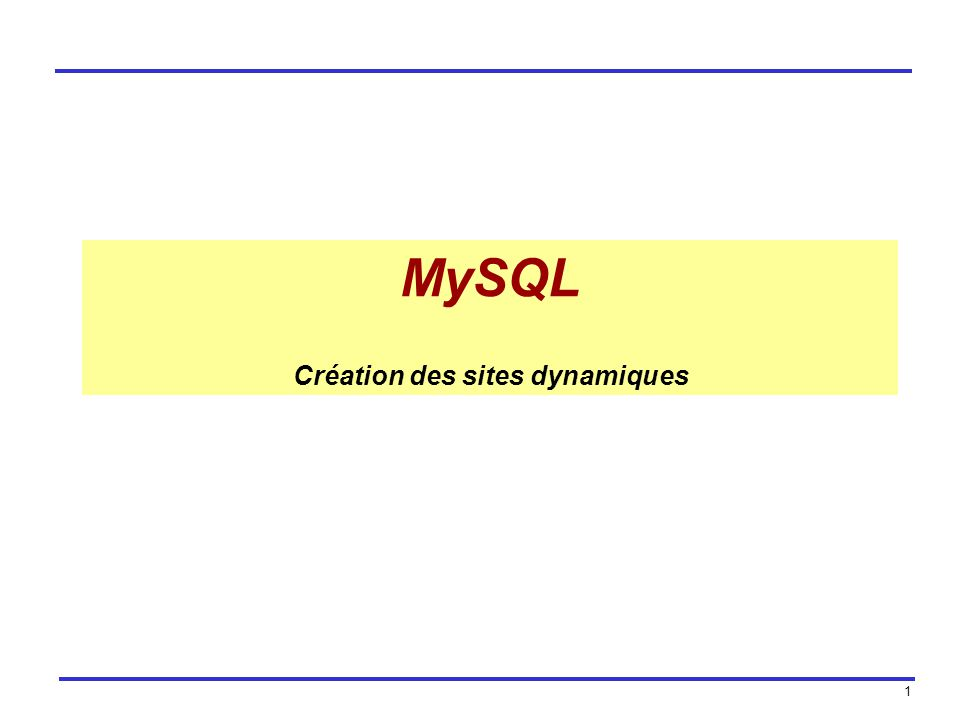 1 MySQL Création des sites dynamiques