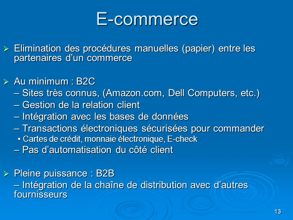 13E-commerce Elimination des procédures manuelles (papier) entre les partenaires dun commerce Elimination des procédures manuelles (papier) entre les