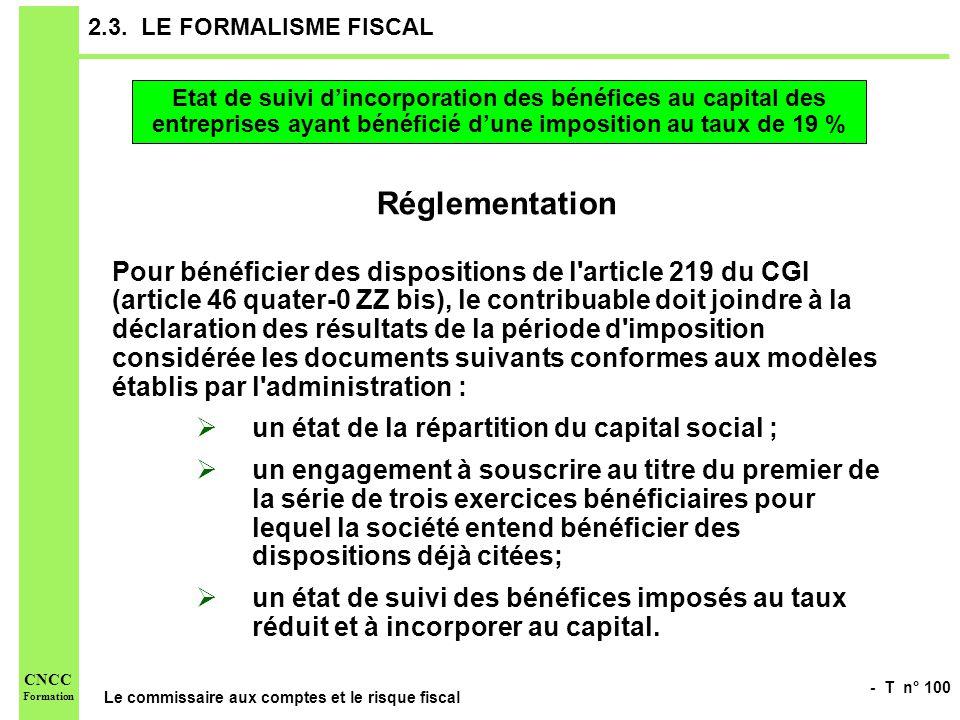 - T n° 100 Le commissaire aux comptes et le risque fiscal CNCC Formation 2.3. LE FORMALISME FISCAL Réglementation Pour bénéficier des dispositions de