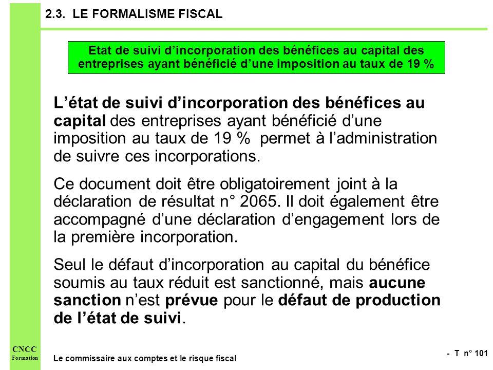 - T n° 101 Le commissaire aux comptes et le risque fiscal CNCC Formation 2.3. LE FORMALISME FISCAL Létat de suivi dincorporation des bénéfices au capi
