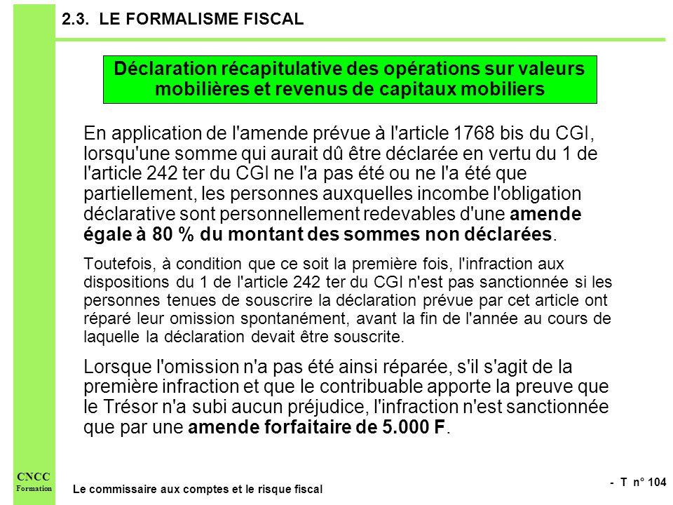 - T n° 104 Le commissaire aux comptes et le risque fiscal CNCC Formation 2.3. LE FORMALISME FISCAL En application de l'amende prévue à l'article 1768