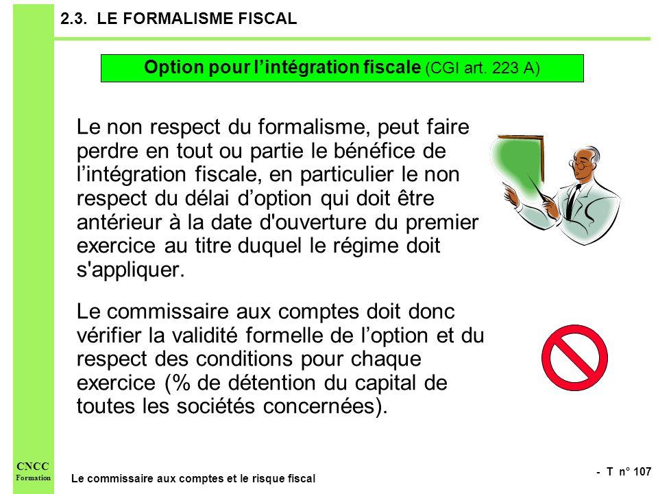 - T n° 107 Le commissaire aux comptes et le risque fiscal CNCC Formation 2.3. LE FORMALISME FISCAL Le non respect du formalisme, peut faire perdre en