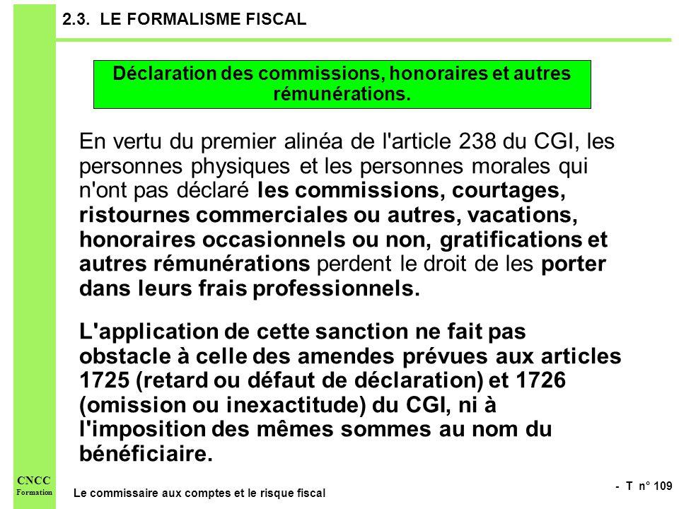 - T n° 109 Le commissaire aux comptes et le risque fiscal CNCC Formation 2.3. LE FORMALISME FISCAL En vertu du premier alinéa de l'article 238 du CGI,