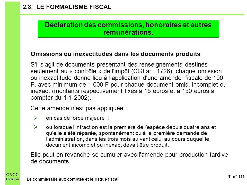 - T n° 111 Le commissaire aux comptes et le risque fiscal CNCC Formation 2.3. LE FORMALISME FISCAL Omissions ou inexactitudes dans les documents produ