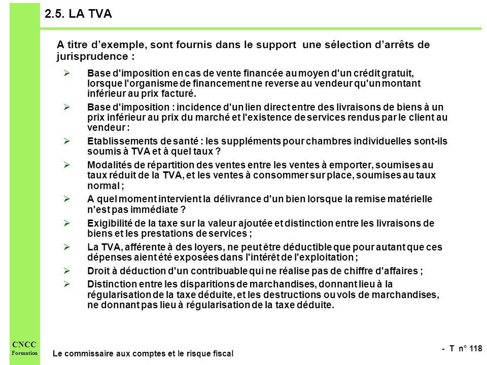 - T n° 118 Le commissaire aux comptes et le risque fiscal CNCC Formation 2.5. LA TVA A titre dexemple, sont fournis dans le support une sélection darr