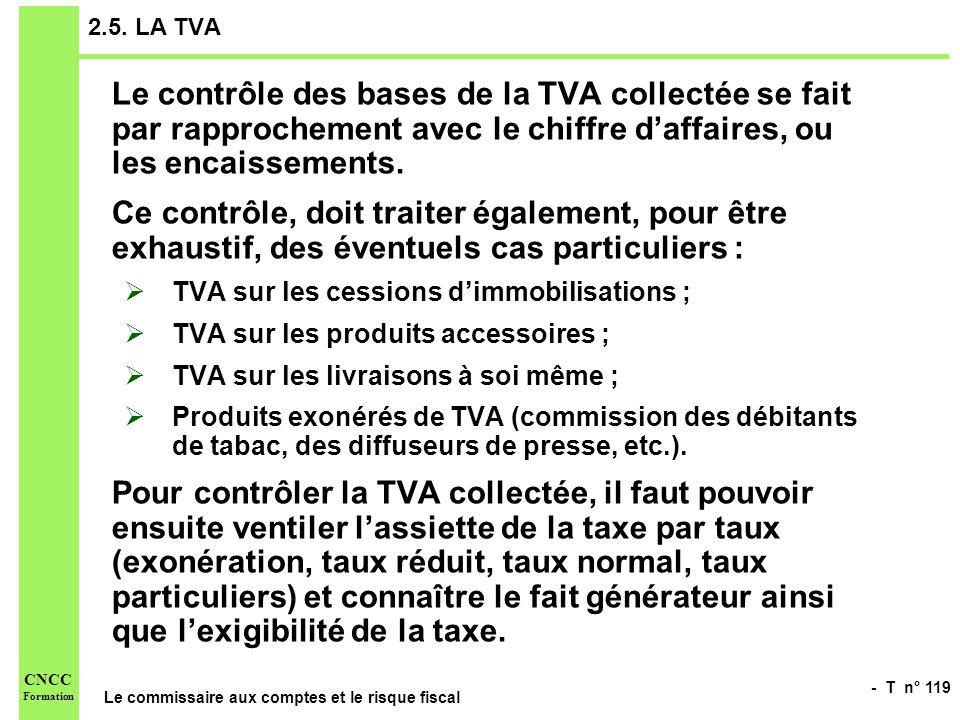 - T n° 119 Le commissaire aux comptes et le risque fiscal CNCC Formation 2.5. LA TVA Le contrôle des bases de la TVA collectée se fait par rapprocheme