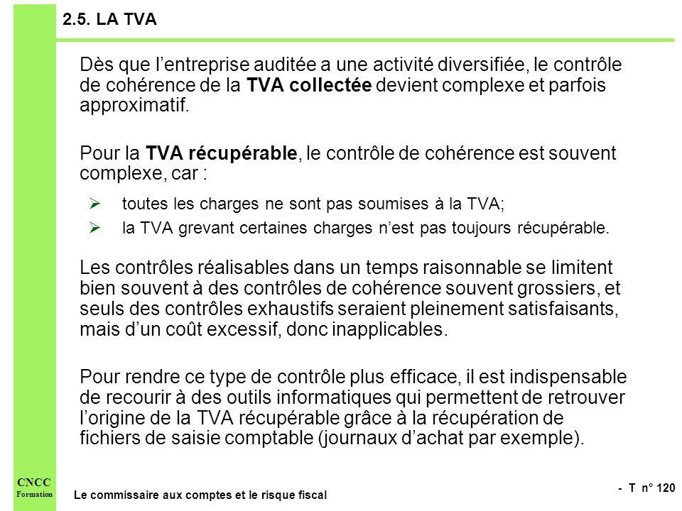 - T n° 120 Le commissaire aux comptes et le risque fiscal CNCC Formation 2.5. LA TVA Dès que lentreprise auditée a une activité diversifiée, le contrô
