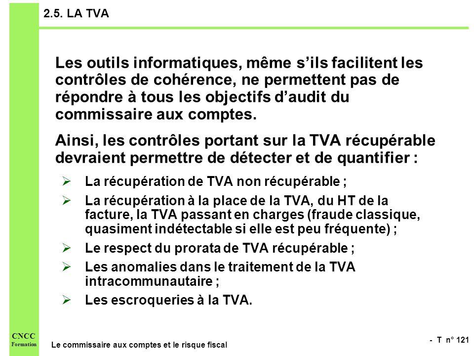 - T n° 121 Le commissaire aux comptes et le risque fiscal CNCC Formation 2.5. LA TVA Les outils informatiques, même sils facilitent les contrôles de c