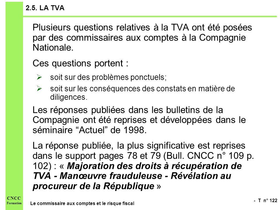 - T n° 122 Le commissaire aux comptes et le risque fiscal CNCC Formation 2.5. LA TVA Plusieurs questions relatives à la TVA ont été posées par des com