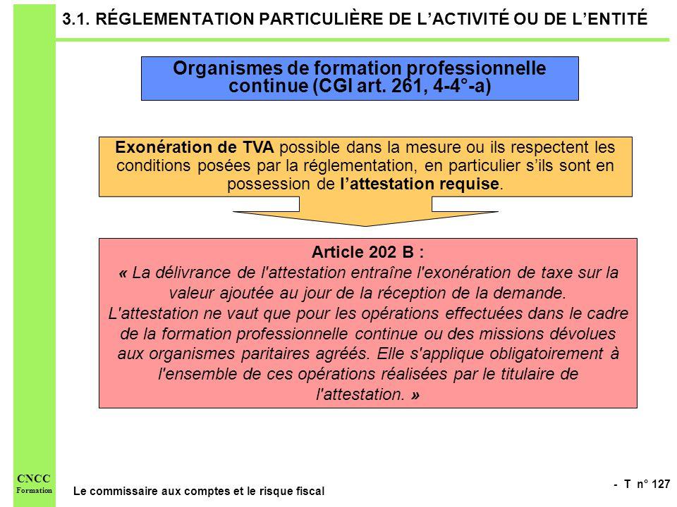 - T n° 127 Le commissaire aux comptes et le risque fiscal CNCC Formation 3.1. RÉGLEMENTATION PARTICULIÈRE DE LACTIVITÉ OU DE LENTITÉ Organismes de for