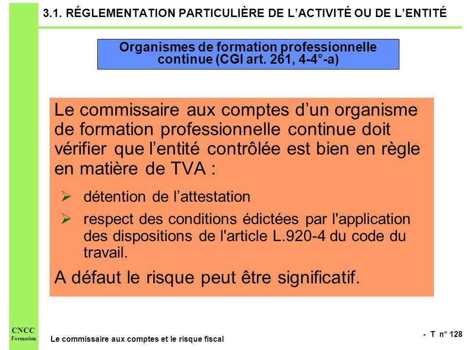 - T n° 128 Le commissaire aux comptes et le risque fiscal CNCC Formation 3.1. RÉGLEMENTATION PARTICULIÈRE DE LACTIVITÉ OU DE LENTITÉ Le commissaire au