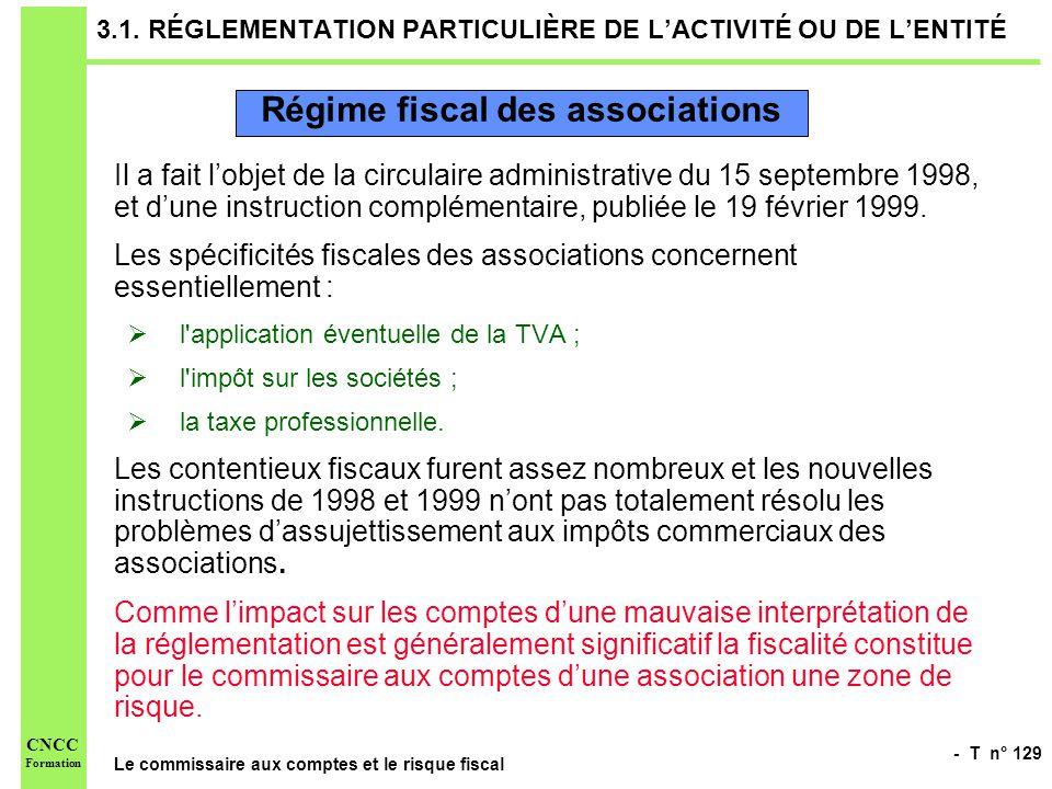 - T n° 129 Le commissaire aux comptes et le risque fiscal CNCC Formation 3.1. RÉGLEMENTATION PARTICULIÈRE DE LACTIVITÉ OU DE LENTITÉ Il a fait lobjet