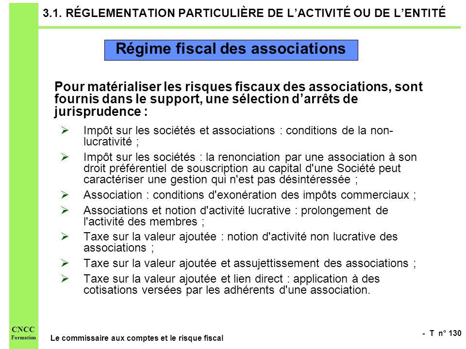 - T n° 130 Le commissaire aux comptes et le risque fiscal CNCC Formation 3.1. RÉGLEMENTATION PARTICULIÈRE DE LACTIVITÉ OU DE LENTITÉ Pour matérialiser