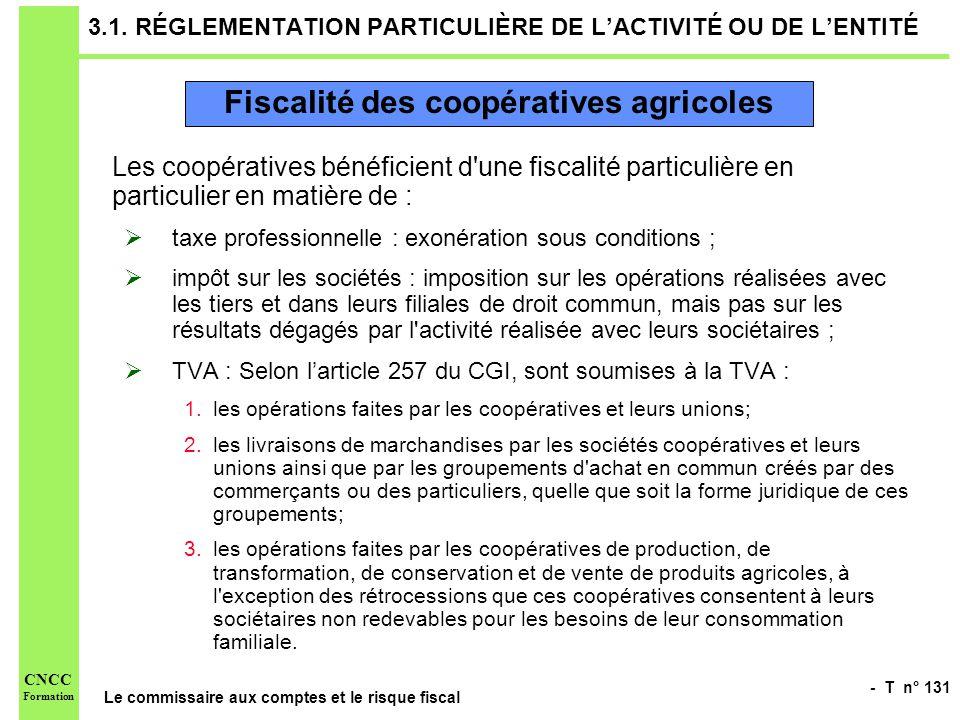 - T n° 131 Le commissaire aux comptes et le risque fiscal CNCC Formation 3.1. RÉGLEMENTATION PARTICULIÈRE DE LACTIVITÉ OU DE LENTITÉ Les coopératives