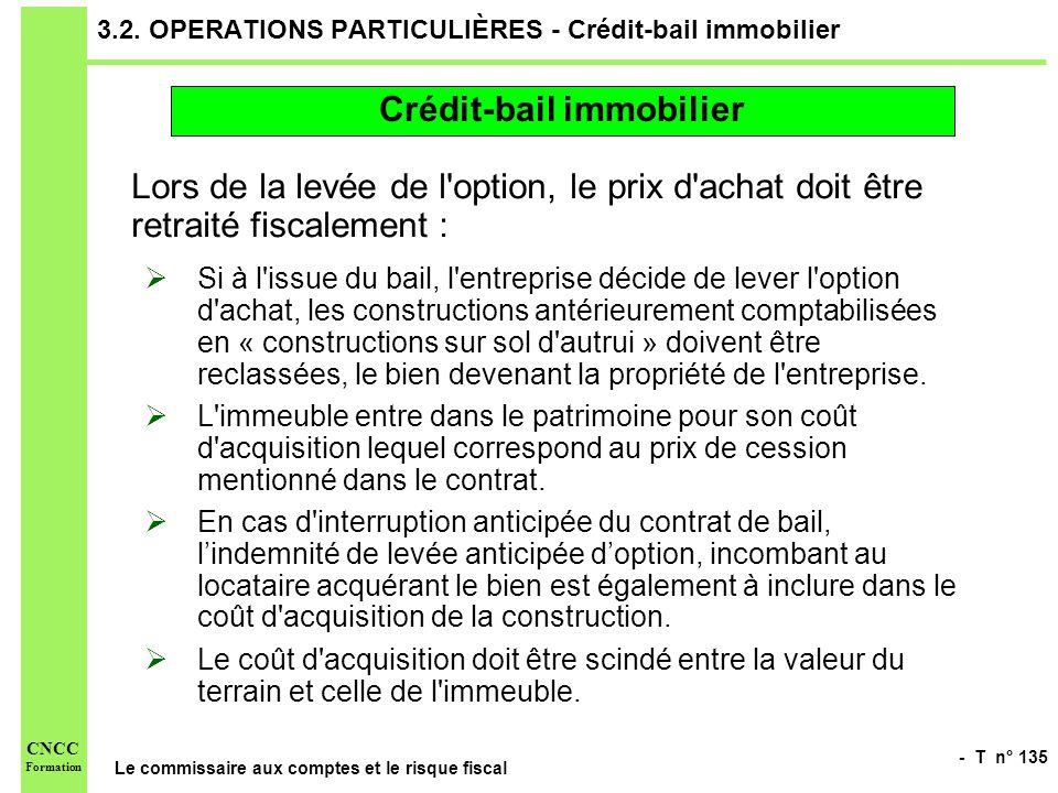 - T n° 135 Le commissaire aux comptes et le risque fiscal CNCC Formation 3.2. OPERATIONS PARTICULIÈRES - Crédit-bail immobilier Lors de la levée de l'