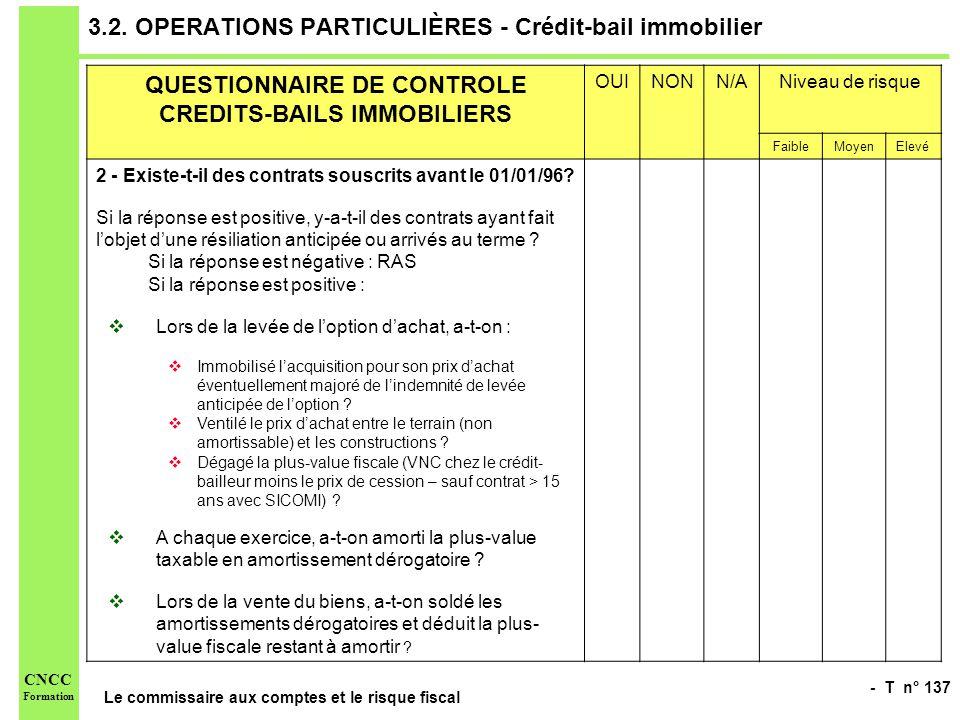 - T n° 137 Le commissaire aux comptes et le risque fiscal CNCC Formation 3.2. OPERATIONS PARTICULIÈRES - Crédit-bail immobilier QUESTIONNAIRE DE CONTR