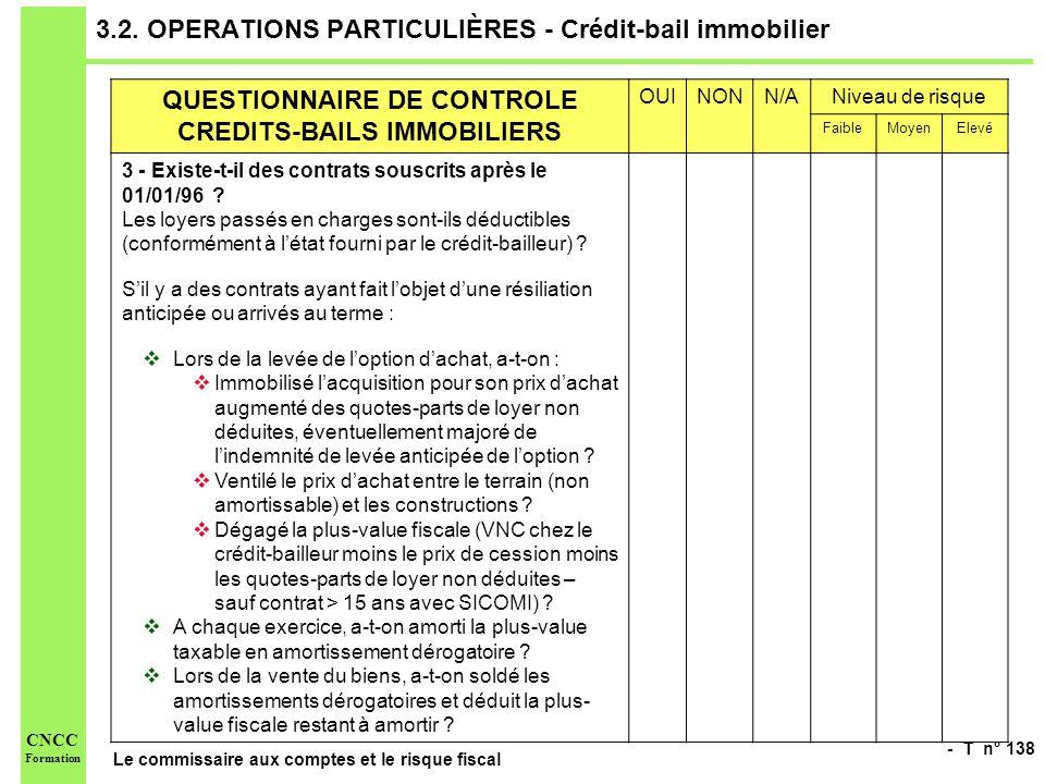 - T n° 138 Le commissaire aux comptes et le risque fiscal CNCC Formation 3.2. OPERATIONS PARTICULIÈRES - Crédit-bail immobilier QUESTIONNAIRE DE CONTR