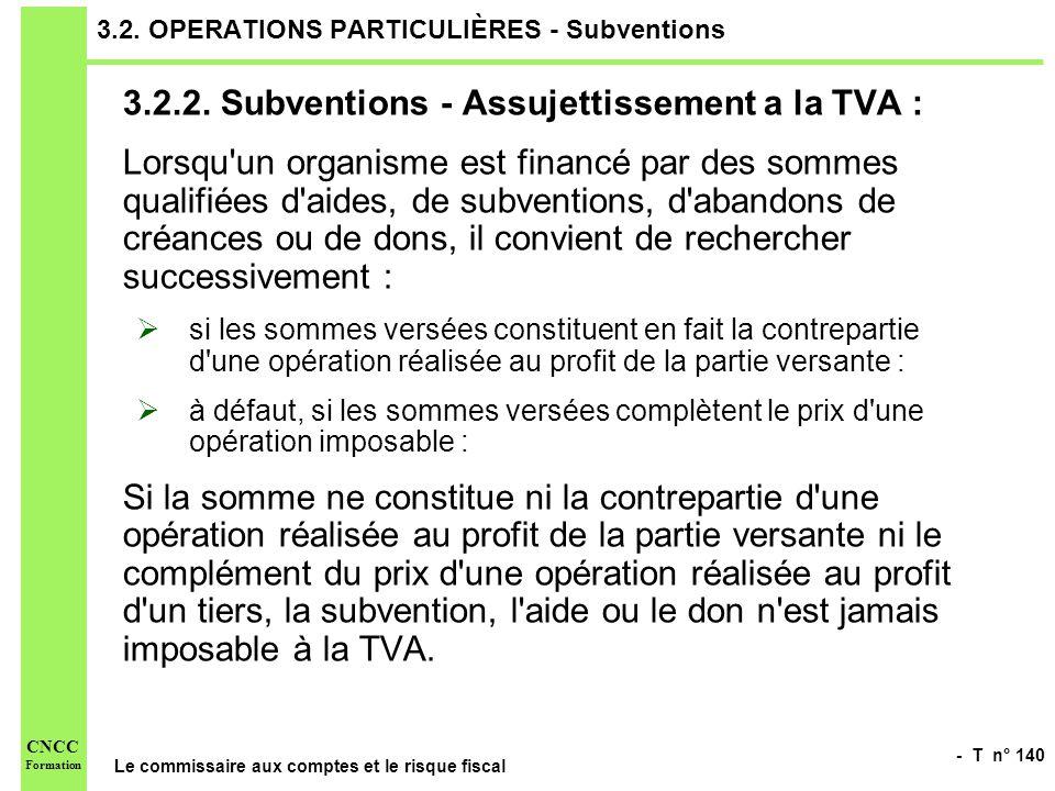 - T n° 140 Le commissaire aux comptes et le risque fiscal CNCC Formation 3.2. OPERATIONS PARTICULIÈRES - Subventions 3.2.2. Subventions - Assujettisse