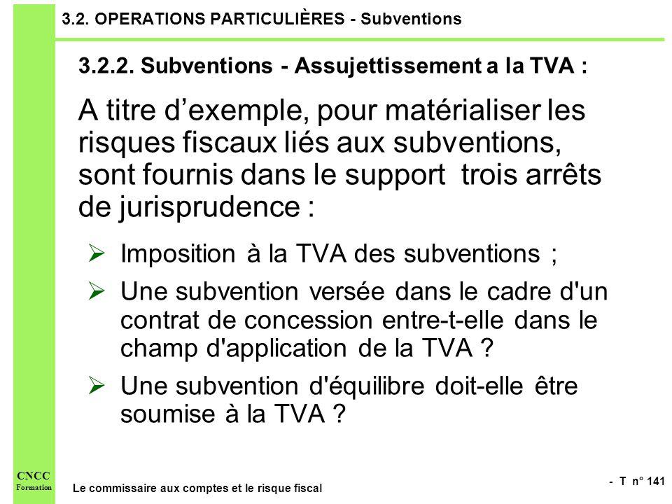 - T n° 141 Le commissaire aux comptes et le risque fiscal CNCC Formation 3.2. OPERATIONS PARTICULIÈRES - Subventions 3.2.2. Subventions - Assujettisse