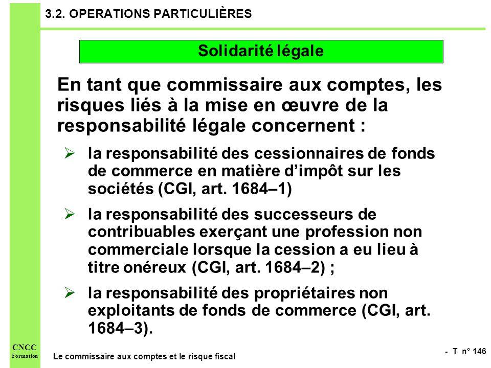 - T n° 146 Le commissaire aux comptes et le risque fiscal CNCC Formation 3.2. OPERATIONS PARTICULIÈRES En tant que commissaire aux comptes, les risque