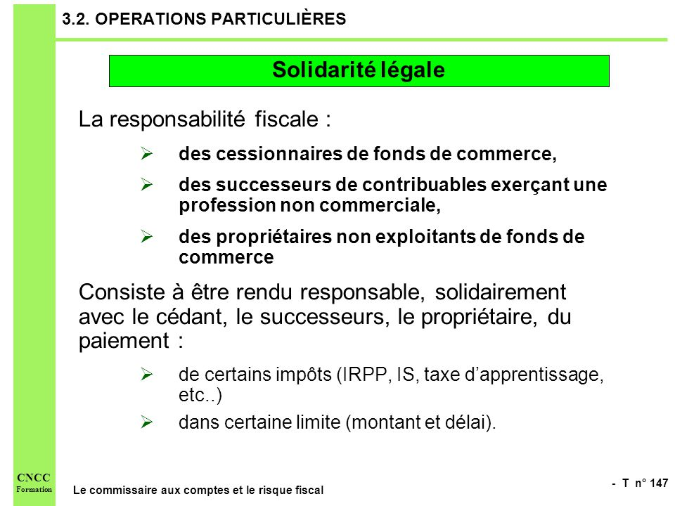 - T n° 147 Le commissaire aux comptes et le risque fiscal CNCC Formation 3.2. OPERATIONS PARTICULIÈRES La responsabilité fiscale : des cessionnaires d