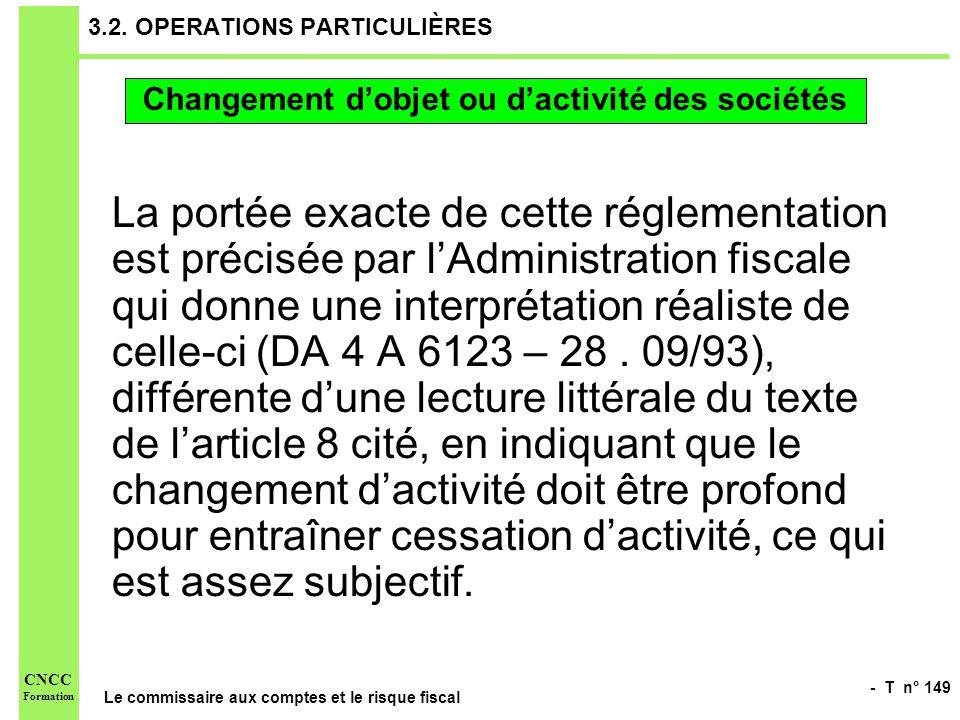 - T n° 149 Le commissaire aux comptes et le risque fiscal CNCC Formation 3.2. OPERATIONS PARTICULIÈRES La portée exacte de cette réglementation est pr