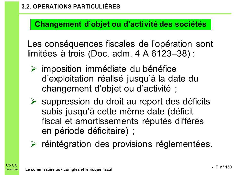 - T n° 150 Le commissaire aux comptes et le risque fiscal CNCC Formation 3.2. OPERATIONS PARTICULIÈRES Les conséquences fiscales de lopération sont li