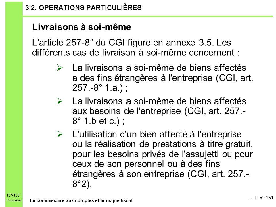 - T n° 151 Le commissaire aux comptes et le risque fiscal CNCC Formation 3.2. OPERATIONS PARTICULIÈRES Livraisons à soi-même L'article 257-8° du CGI f