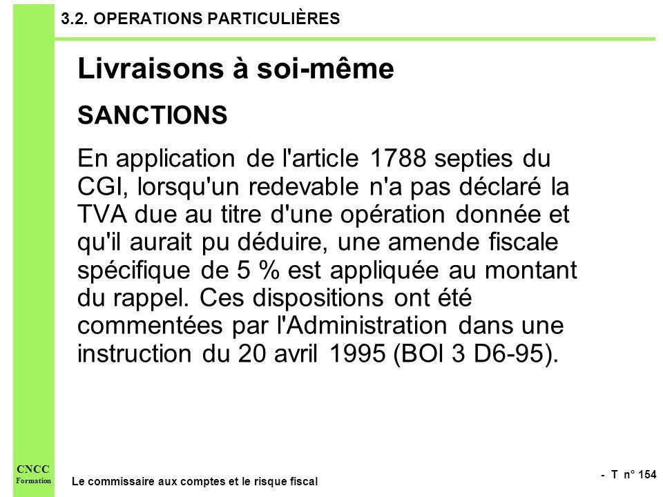 - T n° 154 Le commissaire aux comptes et le risque fiscal CNCC Formation 3.2. OPERATIONS PARTICULIÈRES Livraisons à soi-même SANCTIONS En application