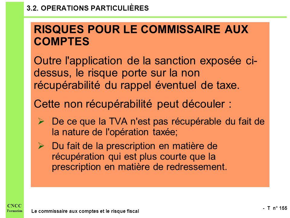 - T n° 155 Le commissaire aux comptes et le risque fiscal CNCC Formation 3.2. OPERATIONS PARTICULIÈRES RISQUES POUR LE COMMISSAIRE AUX COMPTES Outre l